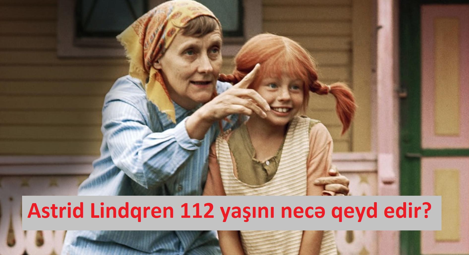 Astrid Lindqren 112 yaşını necə qeyd edir?