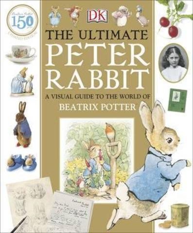 The Ultimate Peter Rabbit : A Visual Guide to the World of Beatrix Potter