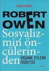Robert Owen.Sosyalizmin Öncülerinden Yaşamı Eylemi Öğretisi