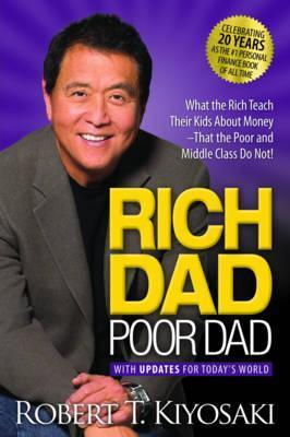 Kitab Rich Dad Poor Dad: What the Rich Teach Their Kids About Money That the Poor and Middle Class Do Not!   Robert T Kiyosaki