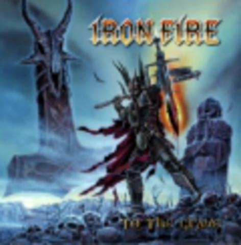 IRON FIRE   TO THE GRAVE  2009