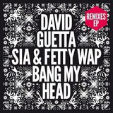 David Guetta Feat. Sia & Fetty Wap / Bang My Head (Remixes)(12' Vinyl)