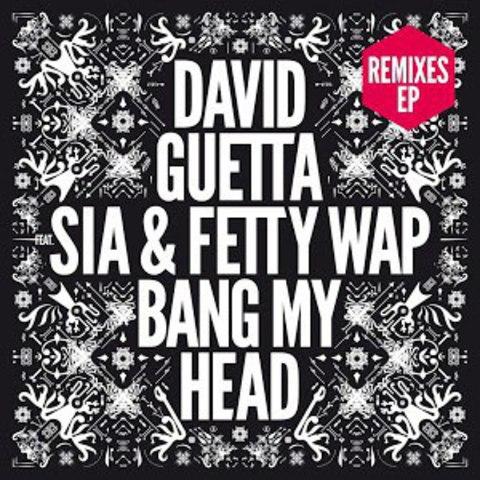 David Guetta Feat. Sia & Fetty Wap / Bang My Head (Remixes)(12