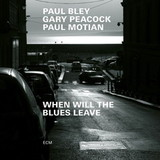 Paul Bley, Gary Peacock, Paul Motian / When Will The Blues Leave (CD)