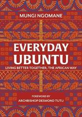 Everyday Ubuntu : Living better together, the African way