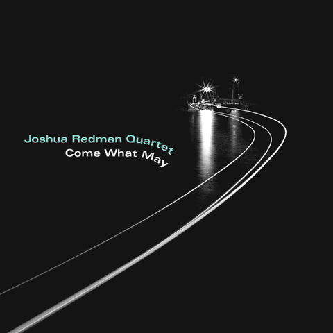 Joshua Redman Quartet / Come What May (CD)