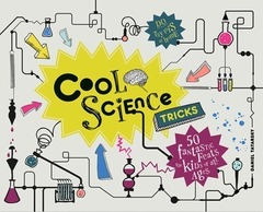 Cool Science Tricks : 50 Fantastic feats for kids of all ages