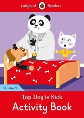 Top Dog is Sick Activity Book - Ladybird Readers Starter Level 5