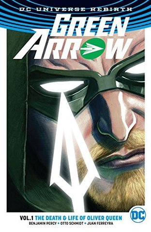 Green Arrow Vol. 1: The Death and Life Of Oliver Queen. Rebirth