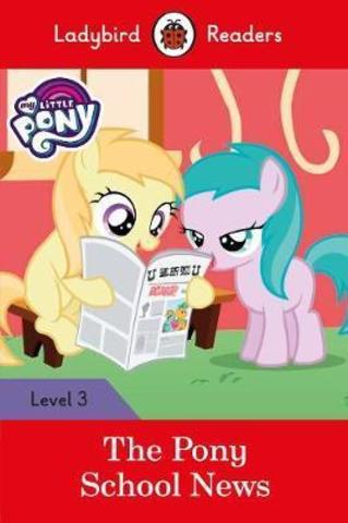 My Little Pony: The Pony School News - Ladybird Readers Level 3