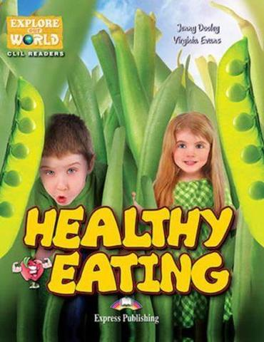 Healthy Eating (explore our world). Книга для чтения