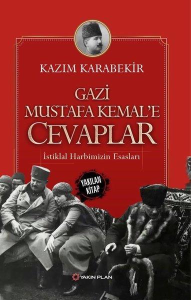 Kitab Gazi Mustafa Kemal'e Cevaplar-İstiklal Harbimizin Esasları | Kazım Karabekir