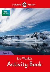 BBC Earth: Ice Worlds Activity Book- Ladybird Readers Level 3
