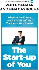 The Start-up of You : Adapt to the Future, Invest in Yourself, and Transform Your Career
