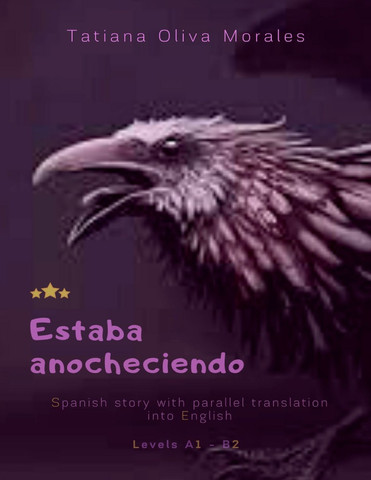 Estaba anocheciendo. Spanish story with parallel translation into English. Levels A1 - B2