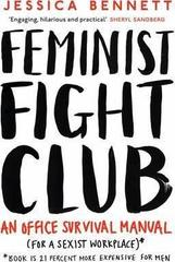 Feminist Fight Club : A Survival Manual For a Sexist Workplace