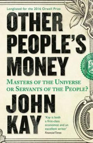 Other People's Money : Masters of the Universe or Servants of the People?Other People's Money : Masters of the Universe or Servants of the People?