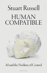 Human Compatible : AI and the Problem of Control