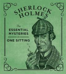 Sherlock Holmes : The Essential Mysteries in One Sitting