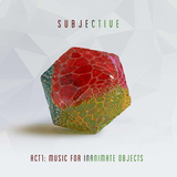 Subjective / Act One: Music For Inanimate Objects (2LP)