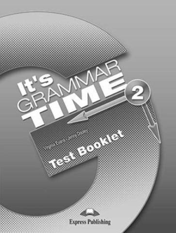 It's Grammar Time 2. Test booklet. Сборник тестовых заданий и упражнений