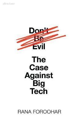 Kitab Don't Be Evil: The Case Against Big Tech | Rana Foroohar