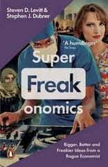 Superfreakonomics : Global Cooling, Patriotic Prostitutes and Why Suicide Bombers Should Buy Life Insurance