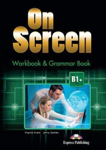 On Screen B1+. Workbook & Grammar Book REVISED. Рабочая тетрадь и грамматический справочник