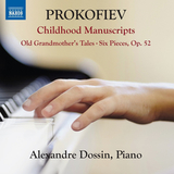 Alexandre Dossin / Prokofiev: Childhood Manuscripts - Old Grandmother's Tales, Six Pieces Op. 52 (CD)