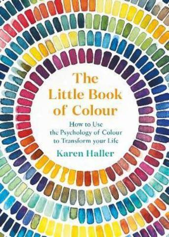 The Little Book of Colour : How to Use the Psychology of Colour to Transform Your Life