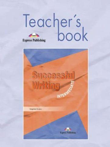 Successful Writing Intermediate. Teacher's Book. Книга для учителя