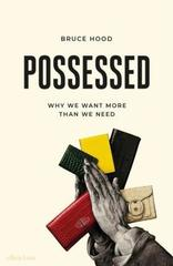 Possessed : Why We Want More Than We Need