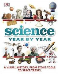 Science Year by Year : A visual history, from stone tools to space travel