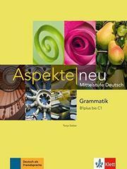 Aspekte NEU B1 plus bis C1, Grammatik