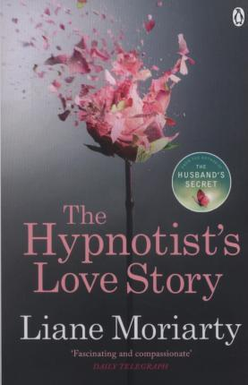 Kitab The Hypnotist's Love Story: From the bestselling author of Big Little Lies, now an award winning TV series | Liane Moriarty