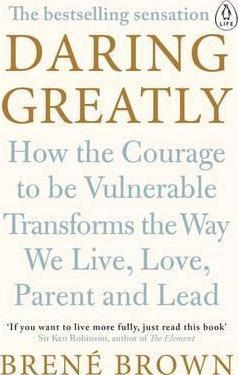 Kitab Daring Greatly: How the Courage to Be Vulnerable Transforms the Way We Live, Love, Parent, and Lead   Brene Brown