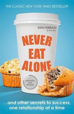 Kitab Never Eat Alone: And Other Secrets to Success, One Relationship at a Time | Keith Ferrazzi ,