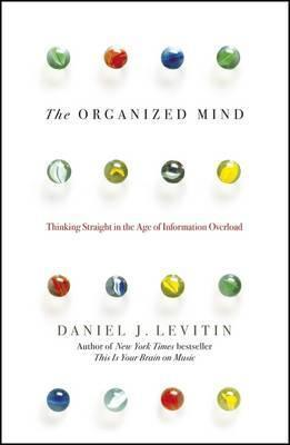 Kitab The Organized Mind: Thinking Straight in the Age of Information Overload | Daniel Levitin