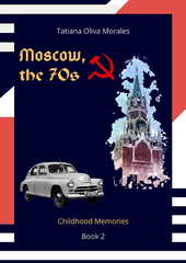 Moscow, the 70s. Book 2. Childhood Memories