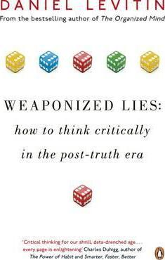 Kitab Weaponized Lies: How to Think Critically in the Post-Truth Era   Daniel Levitin