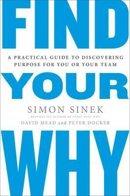 Kitab Find Your Why: A Practical Guide for Discovering Purpose for You and Your Team   Simon Sinek