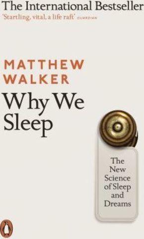 Why We Sleep : The New Science of Sleep and Dreams