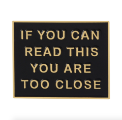 Пин «If You Can Read This Your Are Too Close» (чёрный/золото)