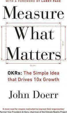 Kitab Measure What Matters: OKRs: The Simple Idea that Drives 10x Growth | John Doerr
