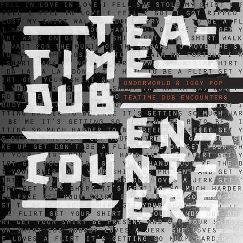 Underworld & Iggy Pop / Teatime Dub Encounters (12