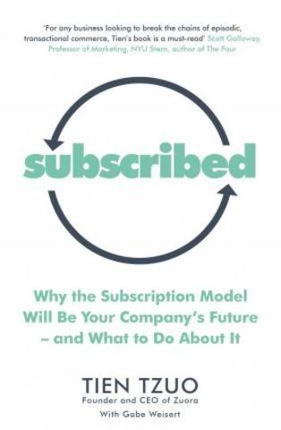 Subscribed : Why the Subscription Model Will Be Your Company's Future-and What to Do About It