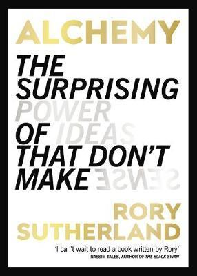 Kitab Alchemy: The Surprising Power of Ideas That Don't Make Sense   Rory Sutherland
