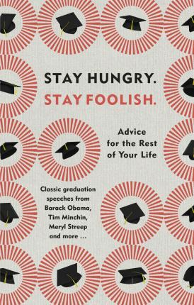Kitab Stay Hungry. Stay Foolish.: Advice for the Rest of Your Life - Classic Graduation Speeches | Ebury Publishing