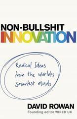 Non-Bullshit Innovation : Radical Ideas from the World's Smartest Minds