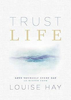 Kitab Trust Life: Love Yourself Every Day with Wisdom from Louise Hay | Louise Hay